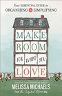 Make Room for What You Love: Your Essential Guide to Decluttering and Organizing
