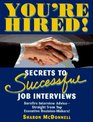 You're Hired Secrets to Successful Job Interviews