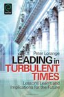 Leading in Turbulent Times Lessons Learnt and Implications for the Future