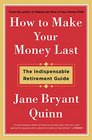 How to Make Your Money Last The Indispensable Retirement Guide