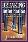 Breaking Intimidation How to Overcome Fear and Release the Gifts of God in Your Life