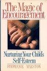 The Magic of Encouragement Nurturing Your Child's Self-Esteem