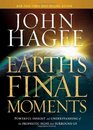 Earth's Final Moments Powerful insight and understanding of the prophetic signs that surround us