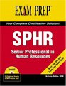SPHR Exam Prep Senior Professional in Human Resources