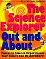 The Science Explorer Out and About Fantastic Science Experiments Your Family Can Do Anywhere
