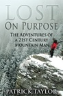 Lost on Purpose The Adventures of a 21st Century Mountain Man