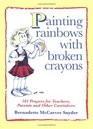 Painting Rainbows with Broken Crayons 101 Prayers for Teachers Parents and Other Caretakers