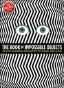 The Book of Impossible Objects 25 EyePopping Projects to Make See  Do