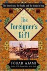 The Foreigner's Gift  The Americans the Arabs and the Iraqis in Iraq