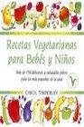 Recetas vegetarianas para bebes y ninos/ Vegetarian recipes for babies and children