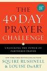 The 40 Day Prayer Challenge Unlocking the Power of Partnered Prayer