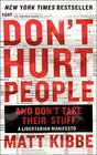 Don't Hurt People and Don't Take Their Stuff A Libertarian Manifesto
