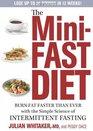 The MiniFast Diet Burn Fat Faster Than Ever with the Simple Science of Intermittent Fasting