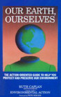 Our Earth, Ourselves: The Action-Oriented Guide to Help You Protect and Preserve Our Enviroment