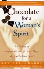 Chocolate for a Woman's Spirit : 77 Stories of Inspiration to Life Your Heart and Sooth Your Soul (Chocolate)