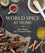 World Spice at Home New Flavors for 75 Favorite Dishes