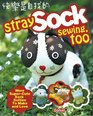 Stray Sock Sewing Too More Super-Cute Sock Softies to Make and Love