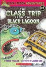 The Class Trip from the Black Lagoon  (Black Lagoon Adventures, Bk 1)