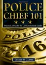 Police Chief 101 Practical Advice for the Law Enforcement Leader