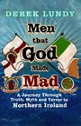 Men That God Made Mad A Journey Through Truth Myth and Terror in Northern Ireland