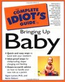 Complete Idiot's Guide to Bringing up Baby