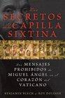Los secretos de la Capilla Sixtina Los mensajes prohibidos de Miguel Angel en el corazon del Vaticano
