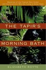 The Tapir's Morning Bath Mysteries of the Tropical Rain Forest and the Scientists Who Are Trying to Solve Them
