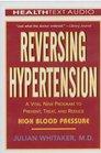 Reversing Hypertension A Vital New Program to Prevent Treat And Reduce High Blood Pressure