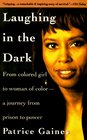 Laughing in the Dark  From Colored Girl to Woman of ColorA Journey From Prison to Power