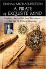 A Pirate of Exquisite Mind  The Life of William Dampier Explorer Naturalist and Buccaneer