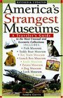 America's Strangest Museums A Traveler's Guide to the Most Unusual and Eccentric Collections