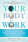 Your Body at Work A Guide to Sight-reading the Body Language of Business Bosses and Boardrooms