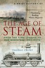 A Brief History of the Age of Steam From the First Engine to the Boats and Railways