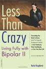 Less than Crazy Living Fully With Bipolar II
