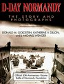 D-Day Normandy The Story and Photographs/Official 50th Anniversary Volume Battle of Normandy Foundation