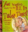 You Wouldn't Want to Be Ill in Tudor Times!, Level 3 (Hodder Reading Project)