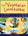 The Vegetarian Lunchbasket: Over 225 Easy, Low-Fat, Nutritious, Recipes for the Quality-Conscious Family on the Go