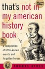 That's Not in My American History Book  A Compilation of Little Known Events and Forgotten Heroes