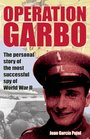 Operation Garbo The Personal Story of the Most Successful Spy of World War II