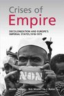 The Crises of Empire Decolonization and Europe's Imperial States 1918-1975 Decolonization and Europe's Imperial Nation States 1918-1975