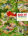 Do It Yourself: Home Improvement in 20th-Century America