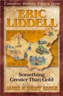 Eric Liddell: Something Greater Than Gold (Christian Heroes: Then & Now, Bk 6)