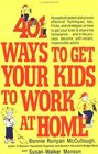401 Ways to Get Your Kids to Work at Home : Household tested and proven effective! Techniques, tips, tricks, and strategies on how to get your kids to ... ocess become self-reliant, responsible adults