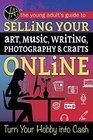 The Young Adult's Guide to Selling Your Art Music Writing Photography  Crafts Online Turn Your Hobby into Cash