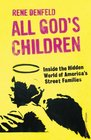All God's Children Inside the Dark and Violent World of America's Street Families
