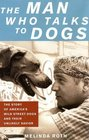 The Man Who Talks to Dogs The Story of America's Wild Street Dogs and Their Unlikely Savior