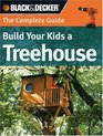The Complete Guide Build Your Kids a Treehouse