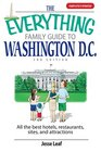 The Everything Family Guide to Washington DC All the Best Hotels Restaurants Sites and Attractions