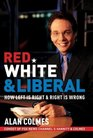 Red, White & Liberal : How Left Is Right & Right Is Wrong