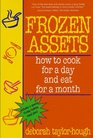 Frozen Assets: How to Cook for a Day and Eat for a Month